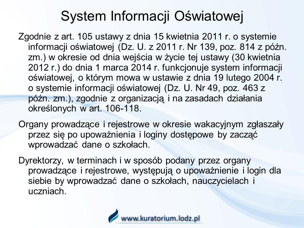 System Informacji Oświatowej Zgodnie z art. 105 ustawy z dnia 15 kwietnia 2011 r. o systemie informacji oświatowej (Dz. U. z 2011 r. Nr 139, poz. 814