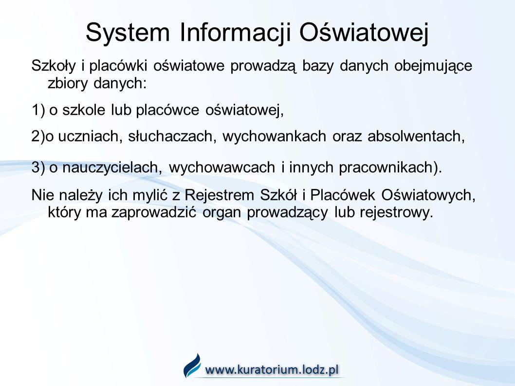 System Informacji Oświatowej Szkoły i placówki oświatowe prowadzą bazy danych obejmujące zbiory danych: 1) o szkole lub placówce oświatowej, 2)o uczni