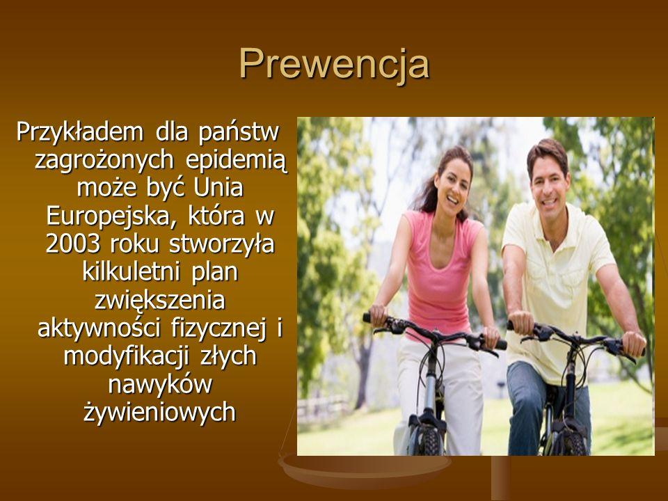 Prewencja Przykładem dla państw zagrożonych epidemią może być Unia Europejska, która w 2003 roku stworzyła kilkuletni plan zwiększenia aktywności fizy