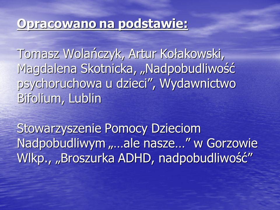 Opracowano na podstawie: Tomasz Wolańczyk, Artur Kołakowski, Magdalena Skotnicka, Nadpobudliwość psychoruchowa u dzieci, Wydawnictwo Bifolium, Lublin