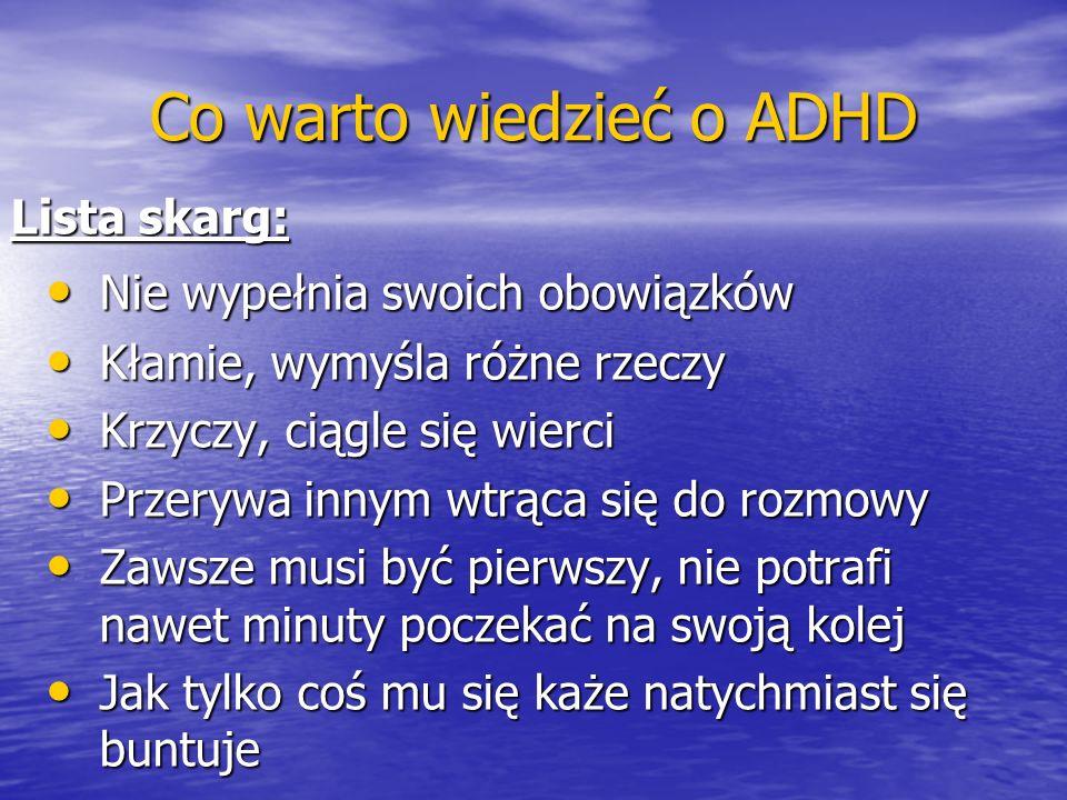 Co warto wiedzieć o ADHD Lista skarg: Nie wypełnia swoich obowiązków Nie wypełnia swoich obowiązków Kłamie, wymyśla różne rzeczy Kłamie, wymyśla różne