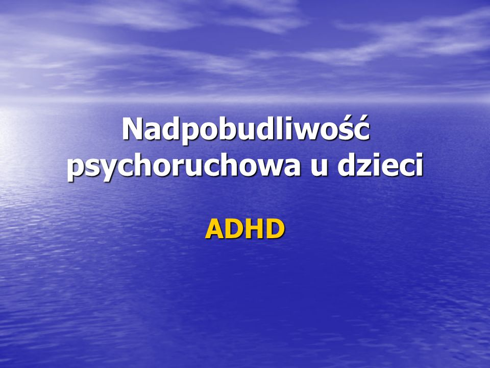 Co warto wiedzieć o ADHD Czego dzieci z zespołem nadpobudliwości psychoruchowej nie mają: Cierpliwości Cierpliwości Wytrwałości Wytrwałości Umiejętności radzenia sobie z porażkami Umiejętności radzenia sobie z porażkami Możliwości dobrego skupienia się na jednej czynności Możliwości dobrego skupienia się na jednej czynności Wyrachowanej złośliwości Wyrachowanej złośliwości Czasu na analizę sytuacji Czasu na analizę sytuacji