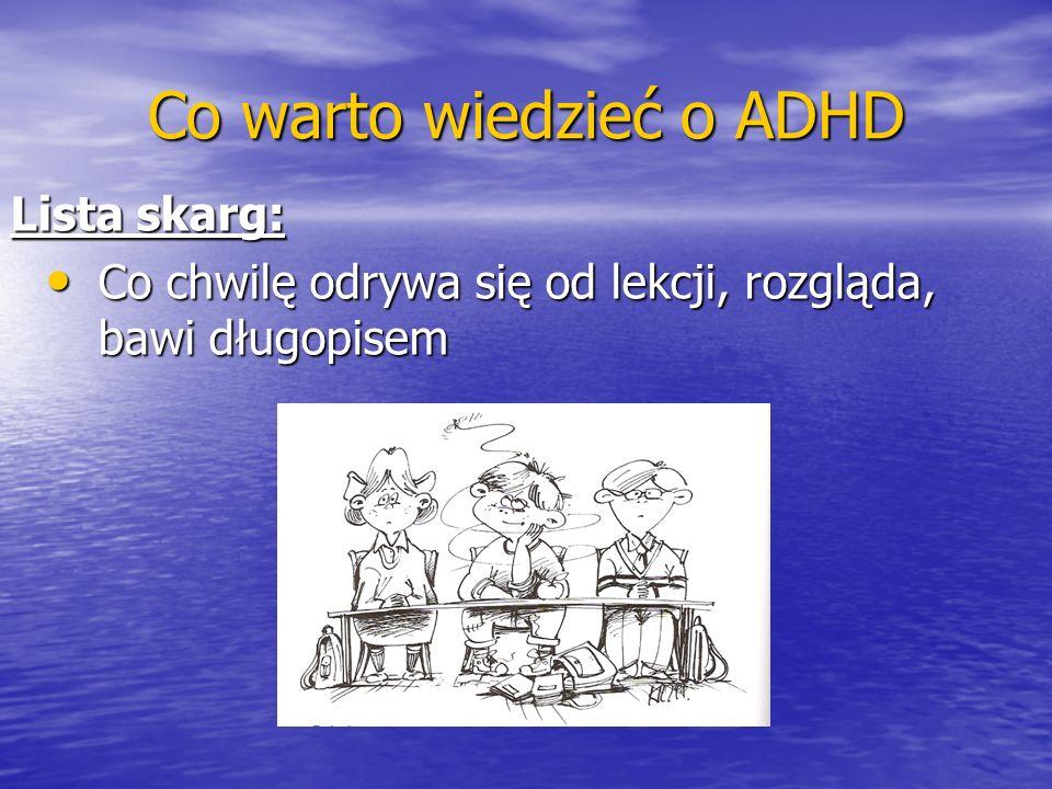 Co warto wiedzieć o ADHD Lista skarg: Co chwilę odrywa się od lekcji, rozgląda, bawi długopisem Co chwilę odrywa się od lekcji, rozgląda, bawi długopi