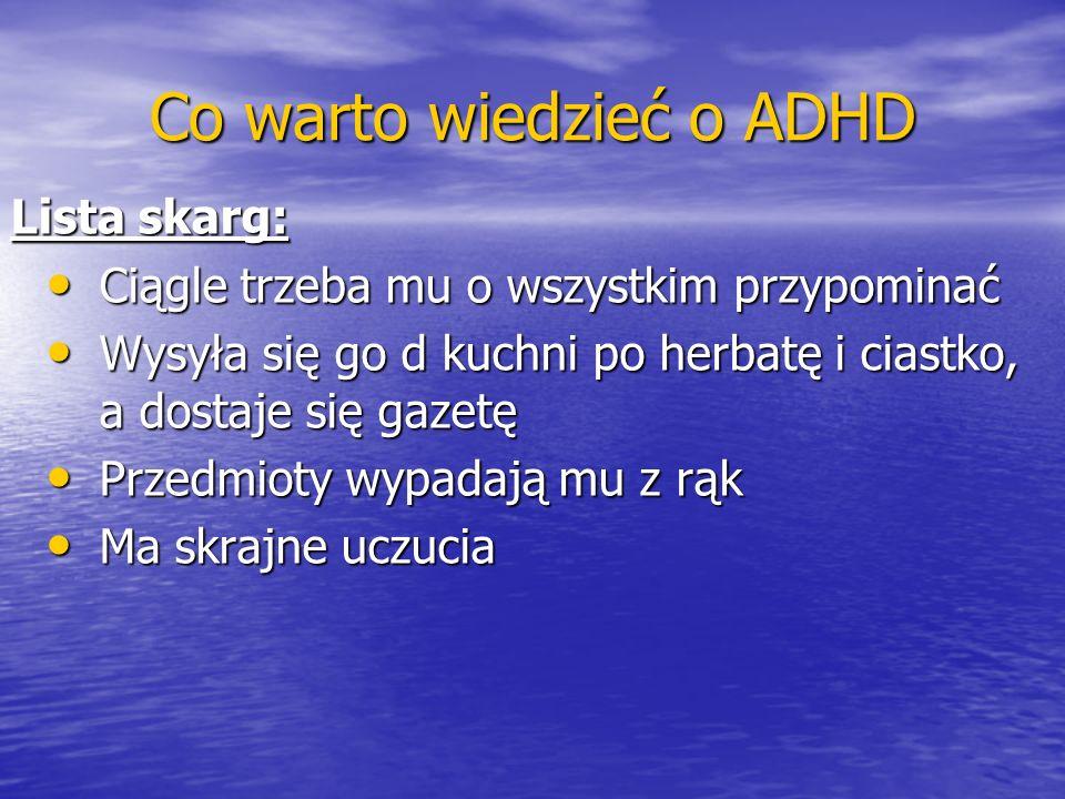 Co warto wiedzieć o ADHD Lista skarg: Ciągle trzeba mu o wszystkim przypominać Ciągle trzeba mu o wszystkim przypominać Wysyła się go d kuchni po herb