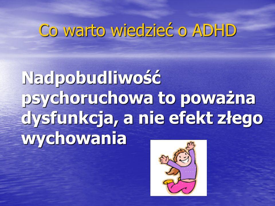 Co warto wiedzieć o ADHD Nadpobudliwość psychoruchowa to poważna dysfunkcja, a nie efekt złego wychowania