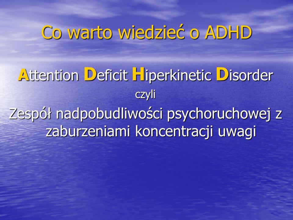 Co warto wiedzieć o ADHD A ttention D eficit H iperkinetic D isorder czyli Zespół nadpobudliwości psychoruchowej z zaburzeniami koncentracji uwagi – jest to nierównomierny rozwój mózgu