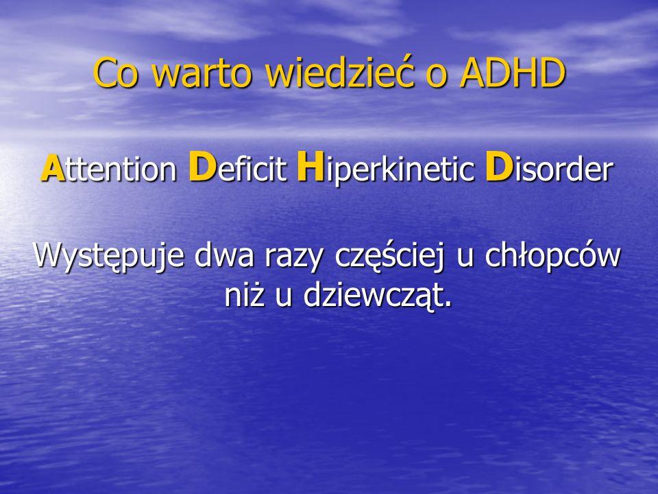 Co warto wiedzieć o ADHD Czego mają w nadmiarze: Energii Energii Potrzeby ruchu Potrzeby ruchu Wrażliwości i silnych reakcji na bodźce Wrażliwości i silnych reakcji na bodźce