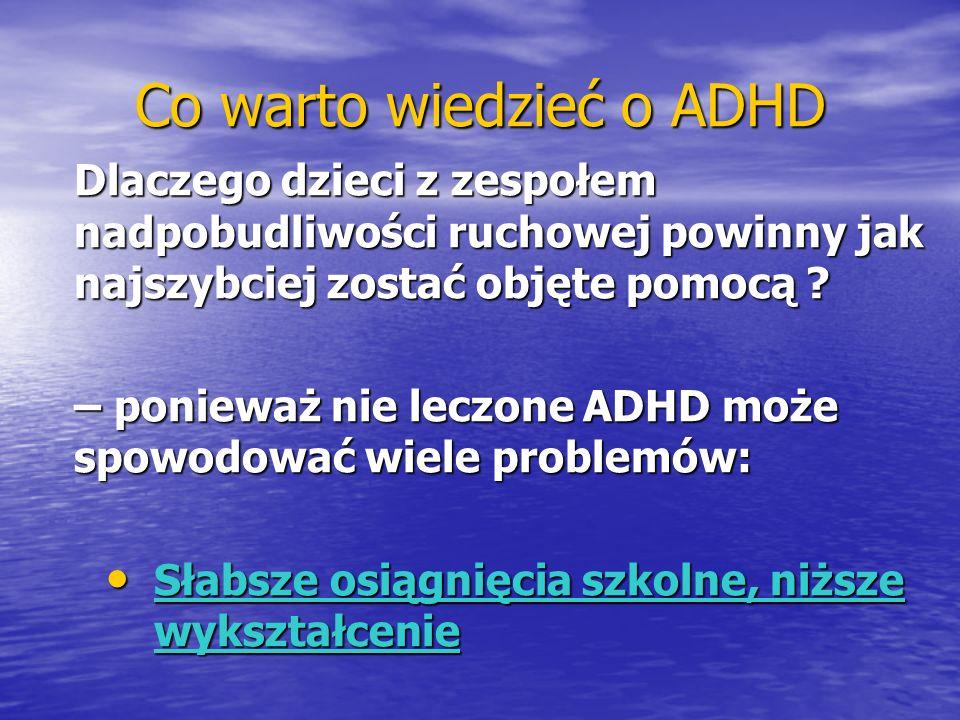 Co warto wiedzieć o ADHD Dlaczego dzieci z zespołem nadpobudliwości ruchowej powinny jak najszybciej zostać objęte pomocą ? – ponieważ nie leczone ADH