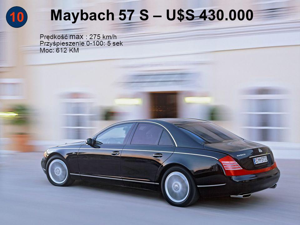 10 Maybach 57 S – U$S 430.000 Prędkość max : 275 km/h Przyśpieszenie 0-100: 5 sek Moc: 612 KM