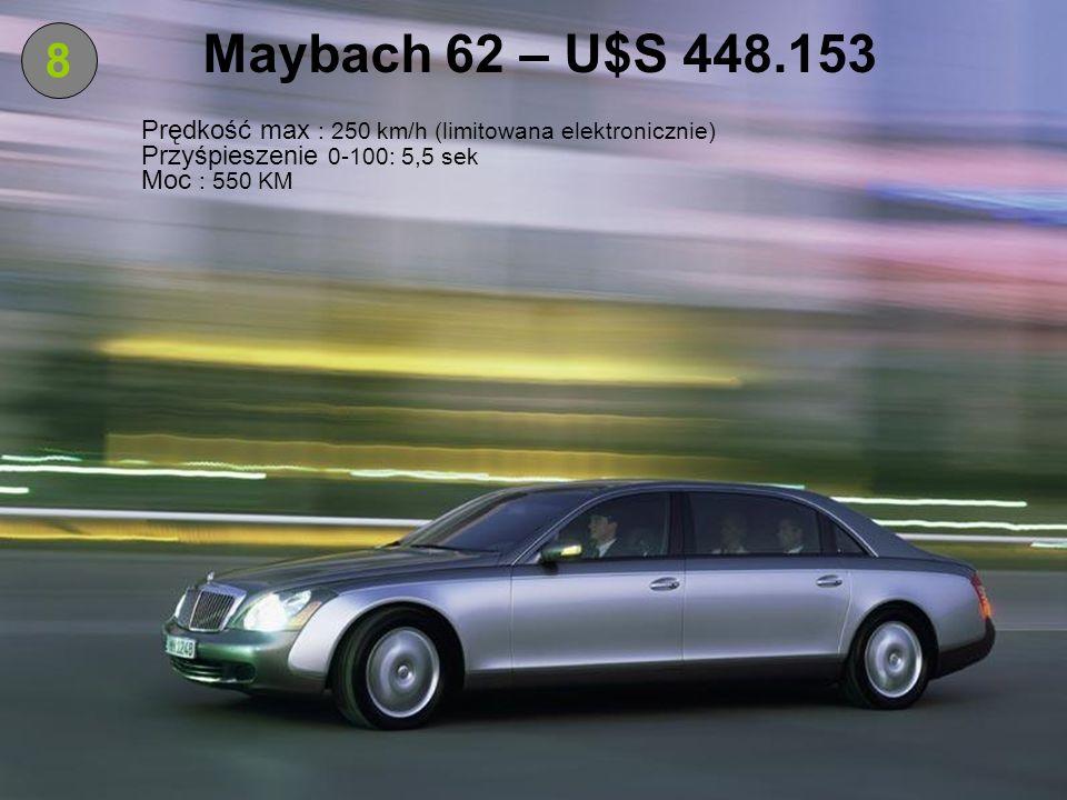 7 Mercedes Benz SLR McLaren – U$S 452.750 : 334 km/h Prędkość max : 334 km/h 0-100: 3,8 sek Przyśpieszenie 0-100: 3,8 sek : 626 KM Moc : 626 KM