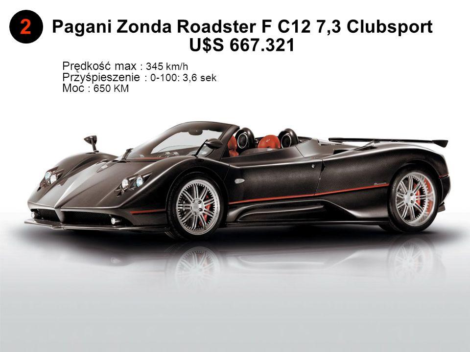 Pagani Zonda Roadster F C12 7,3 Clubsport Przyśpieszenie : 0-100: 3,6 sek Prędkość max : 345 km/h 2 U$S 667.321 Moc : 650 KM