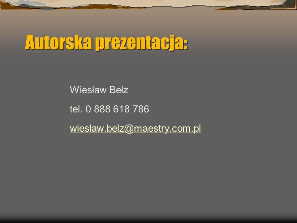 Autorska prezentacja: Wiesław Bełz tel. 0 888 618 786 wieslaw.belz@maestry.com.pl