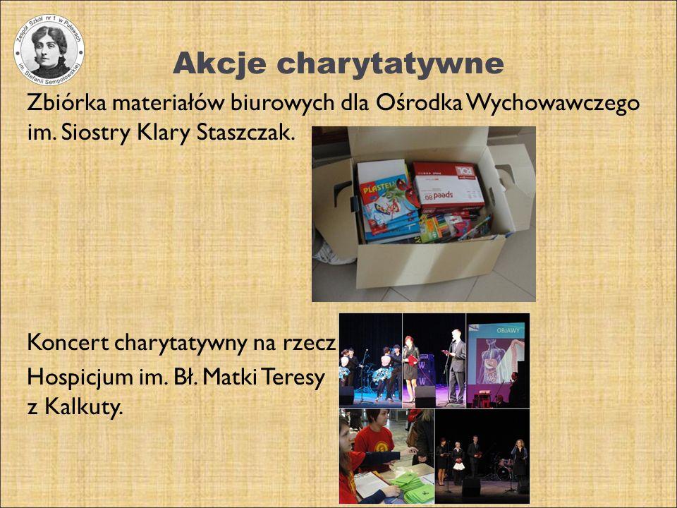 Akcje charytatywne Zbiórka materiałów biurowych dla Ośrodka Wychowawczego im. Siostry Klary Staszczak. Koncert charytatywny na rzecz Hospicjum im. Bł.