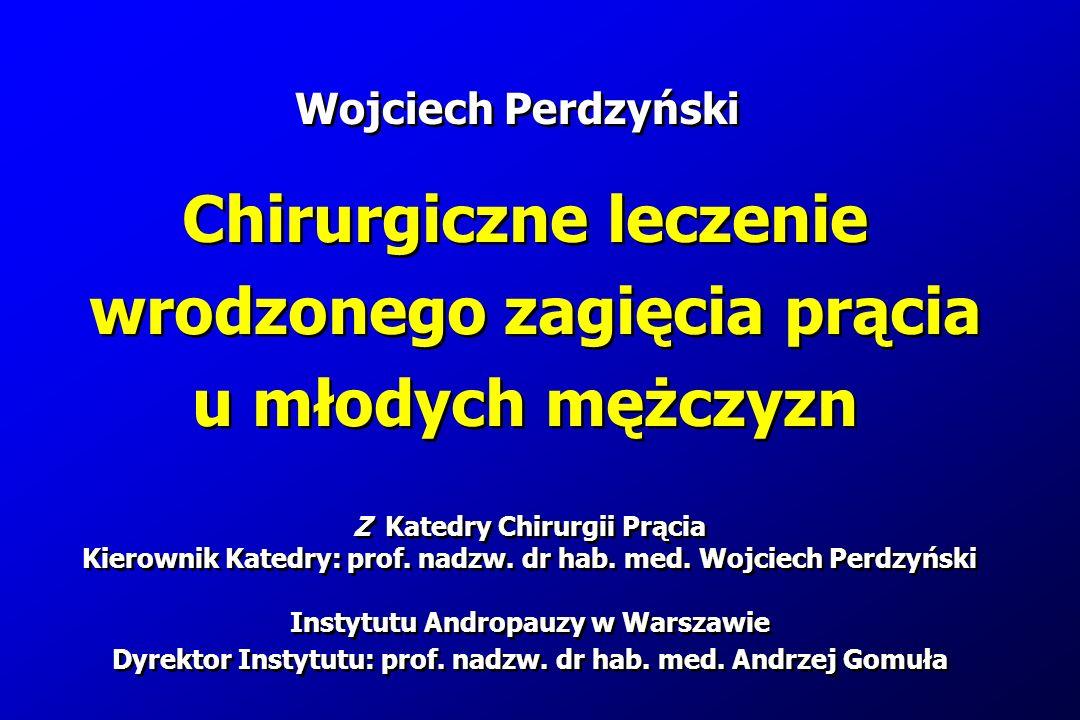 Wojciech Perdzyński Z Katedry Chirurgii Prącia Kierownik Katedry: prof. nadzw. dr hab. med. Wojciech Perdzyński Instytutu Andropauzy w Warszawie Dyrek