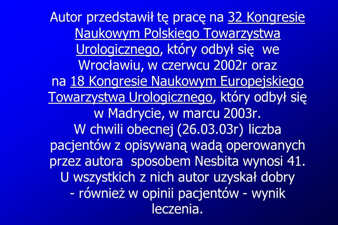 Autor przedstawił tę pracę na 32 Kongresie Naukowym Polskiego Towarzystwa Urologicznego, który odbył się we Wrocławiu, w czerwcu 2002r oraz na 18 Kong