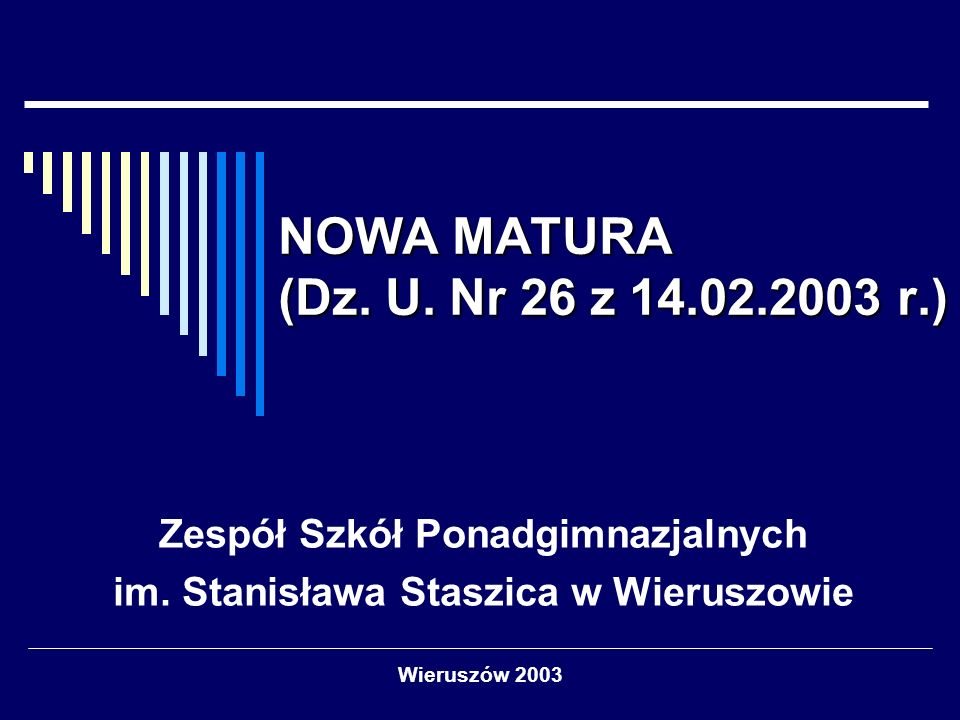 Wieruszów 2003 NOWA MATURA (Dz.U. Nr 26 z 14.02.2003 r.) Zespół Szkół Ponadgimnazjalnych im.
