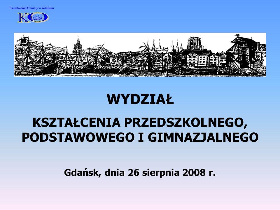 WYDZIAŁ KSZTAŁCENIA PRZEDSZKOLNEGO, PODSTAWOWEGO I GIMNAZJALNEGO Gdańsk, dnia 26 sierpnia 2008 r. Kuratorium Oświaty w Gdańsku