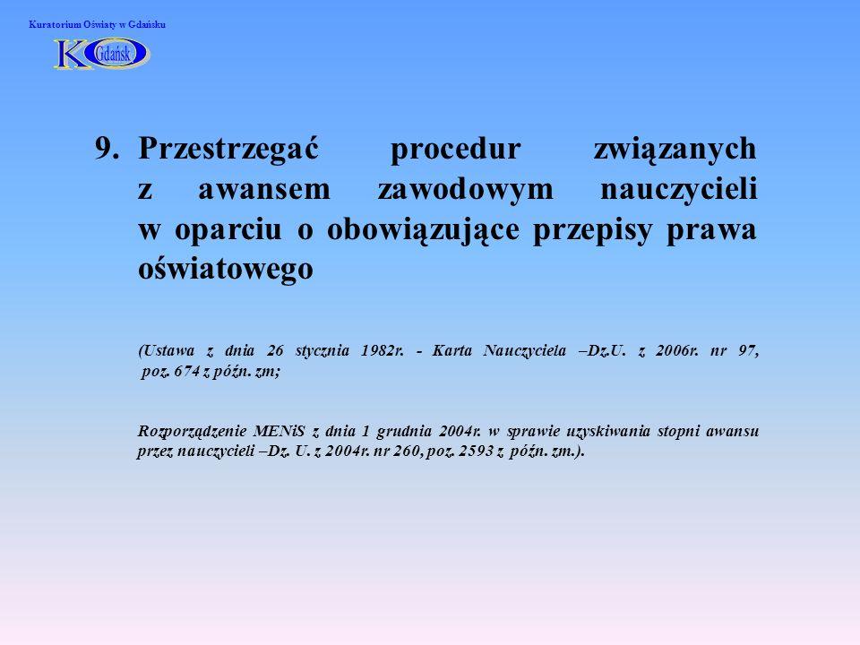 9.Przestrzegać procedur związanych z awansem zawodowym nauczycieli w oparciu o obowiązujące przepisy prawa oświatowego (Ustawa z dnia 26 stycznia 1982