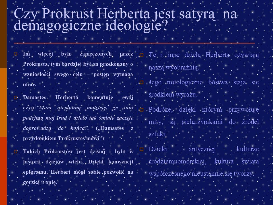Łoże Prokrusta – reinterpretacja mitologiczna Damastes, okrutny olbrzym o przydomku Prokrustes, czyhał na podróżnych z maczugą w dłoni. Napotkanych, z