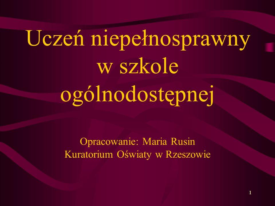1 Uczeń niepełnosprawny w szkole ogólnodostępnej Opracowanie: Maria Rusin Kuratorium Oświaty w Rzeszowie