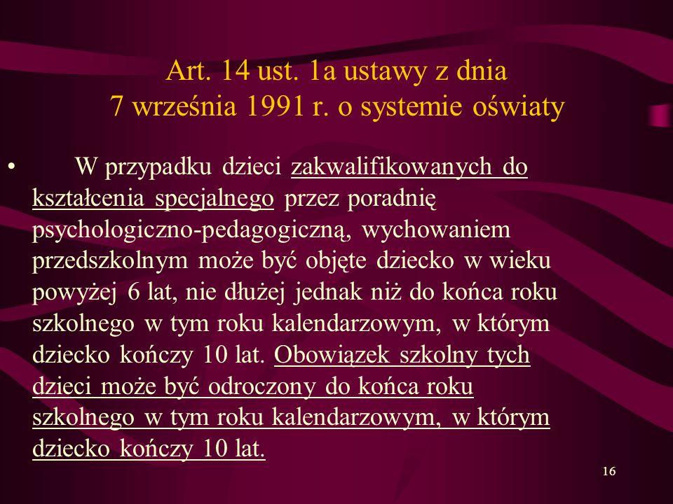 16 Art. 14 ust. 1a ustawy z dnia 7 września 1991 r. o systemie oświaty W przypadku dzieci zakwalifikowanych do kształcenia specjalnego przez poradnię