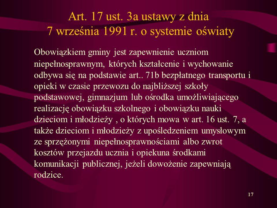 17 Art. 17 ust. 3a ustawy z dnia 7 września 1991 r. o systemie oświaty Obowiązkiem gminy jest zapewnienie uczniom niepełnosprawnym, których kształceni
