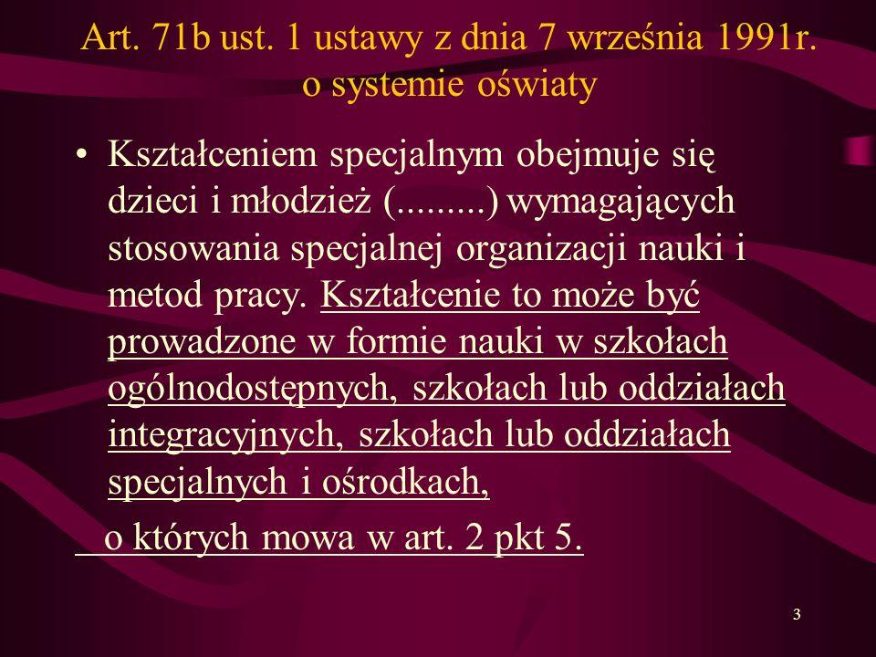 3 Art. 71b ust. 1 ustawy z dnia 7 września 1991r. o systemie oświaty Kształceniem specjalnym obejmuje się dzieci i młodzież (.........) wymagających s