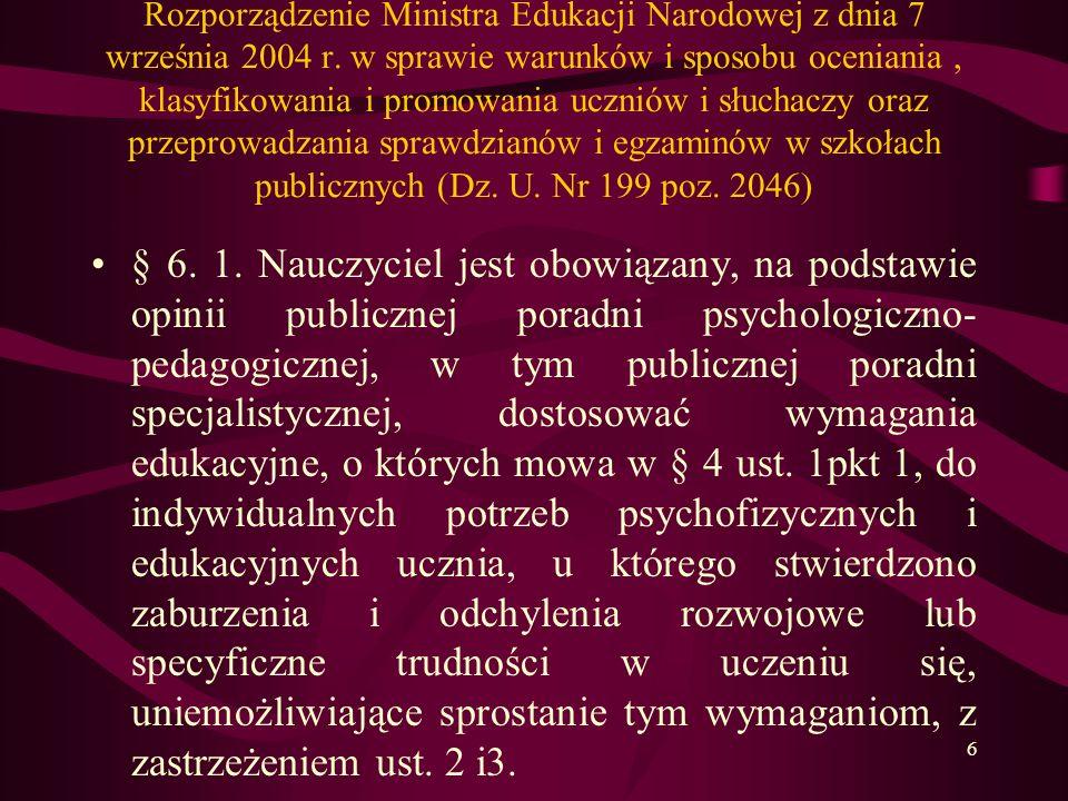 6 Rozporządzenie Ministra Edukacji Narodowej z dnia 7 września 2004 r. w sprawie warunków i sposobu oceniania, klasyfikowania i promowania uczniów i s