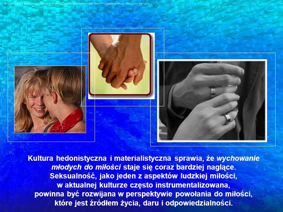 Kultura hedonistyczna i materialistyczna sprawia, że wychowanie młodych do miłości staje się coraz bardziej naglące. Seksualność, jako jeden z aspektó