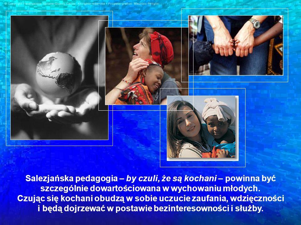 Salezjańska pedagogia – by czuli, że są kochani – powinna być szczególnie dowartościowana w wychowaniu młodych. Czując się kochani obudzą w sobie uczu