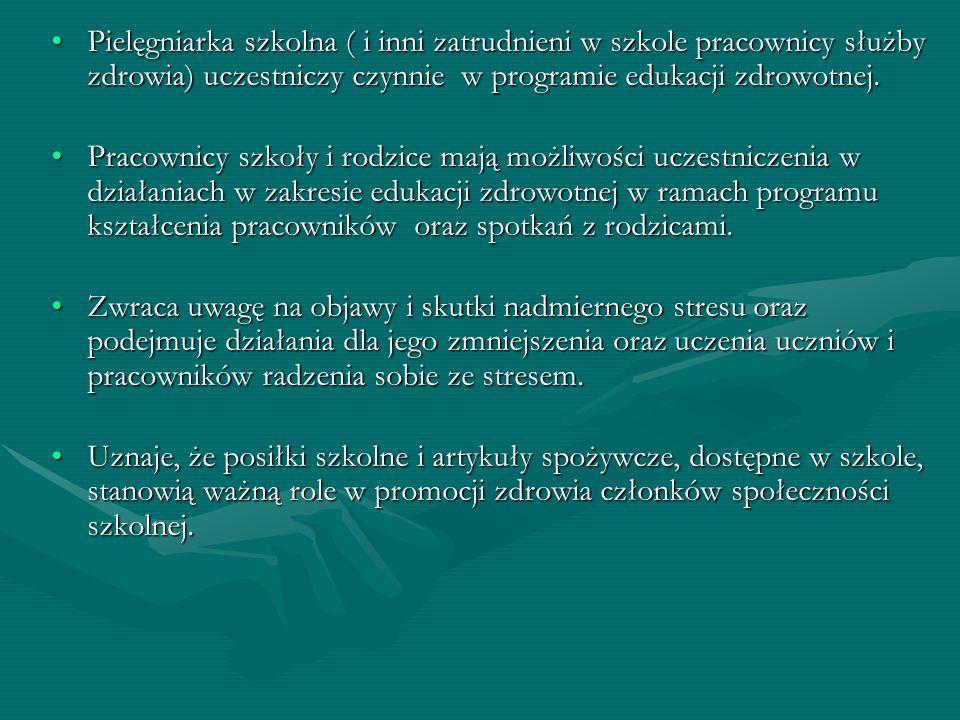 Pielęgniarka szkolna ( i inni zatrudnieni w szkole pracownicy służby zdrowia) uczestniczy czynnie w programie edukacji zdrowotnej.Pielęgniarka szkolna