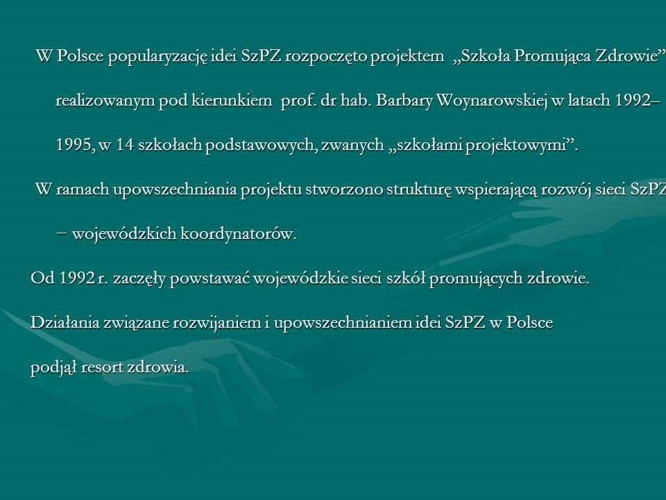 W Polsce popularyzację idei SzPZ rozpoczęto projektem Szkoła Promująca Zdrowie, realizowanym pod kierunkiem prof. dr hab. Barbary Woynarowskiej w lata