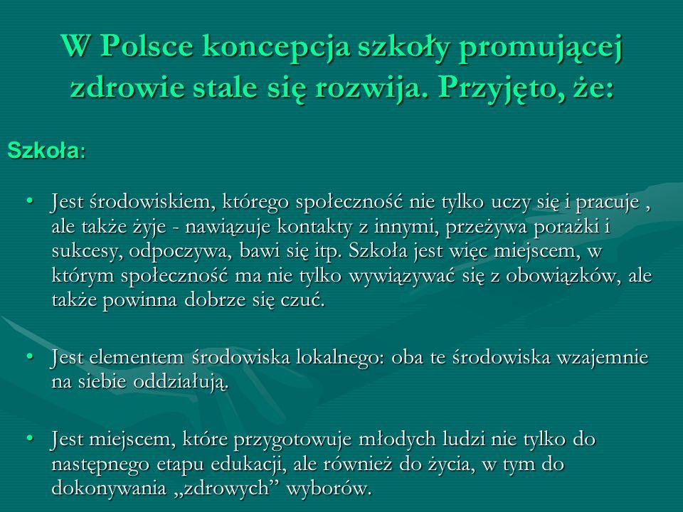 W Polsce koncepcja szkoły promującej zdrowie stale się rozwija. Przyjęto, że: Jest środowiskiem, którego społeczność nie tylko uczy się i pracuje, ale