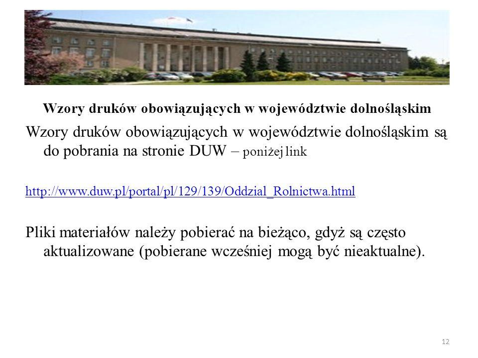 Wzory druków obowiązujących w województwie dolnośląskim są do pobrania na stronie DUW – poniżej link http://www.duw.pl/portal/pl/129/139/Oddzial_Rolni