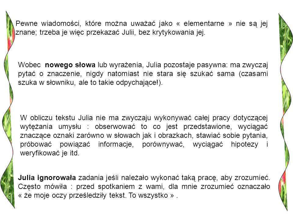 Pewne wiadomości, które można uważać jako « elementarne » nie są jej znane; trzeba je więc przekazać Julii, bez krytykowania jej.