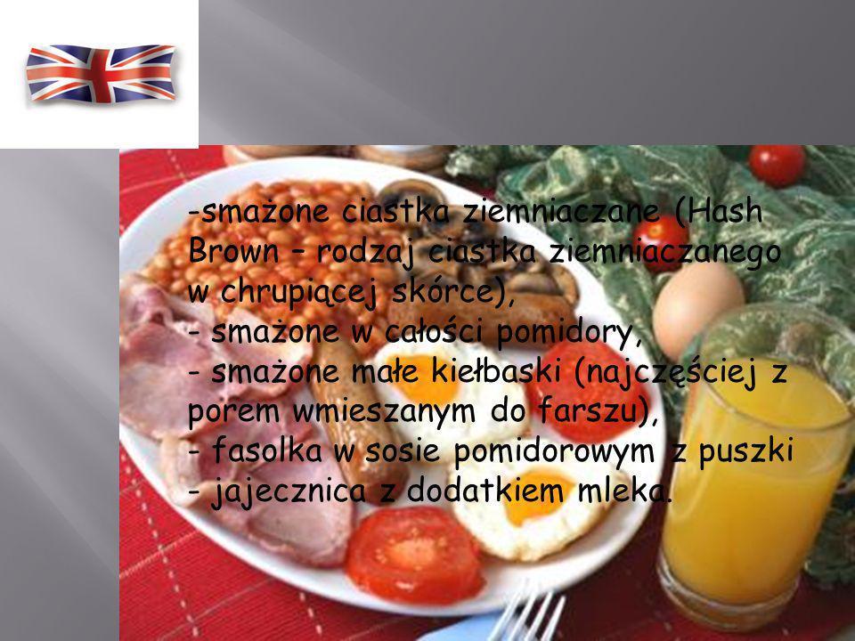 Angielskie śniadanie zawsze dzieli się na dwie części – tłustą i słodką: Elementy części tłustej: -smażone na głębokim oleju ziemniaki (wcześniej ugot