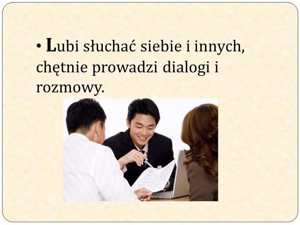L ubi słuchać siebie i innych, chętnie prowadzi dialogi i rozmowy.