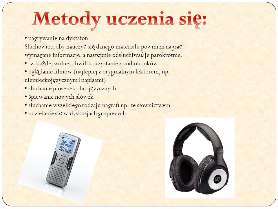 nagrywanie na dyktafon Słuchowiec, aby nauczy ć si ę danego materiału powinien nagra ć wymagane informacje, a nast ę pnie odsłuchiwa ć je parokrotnie.