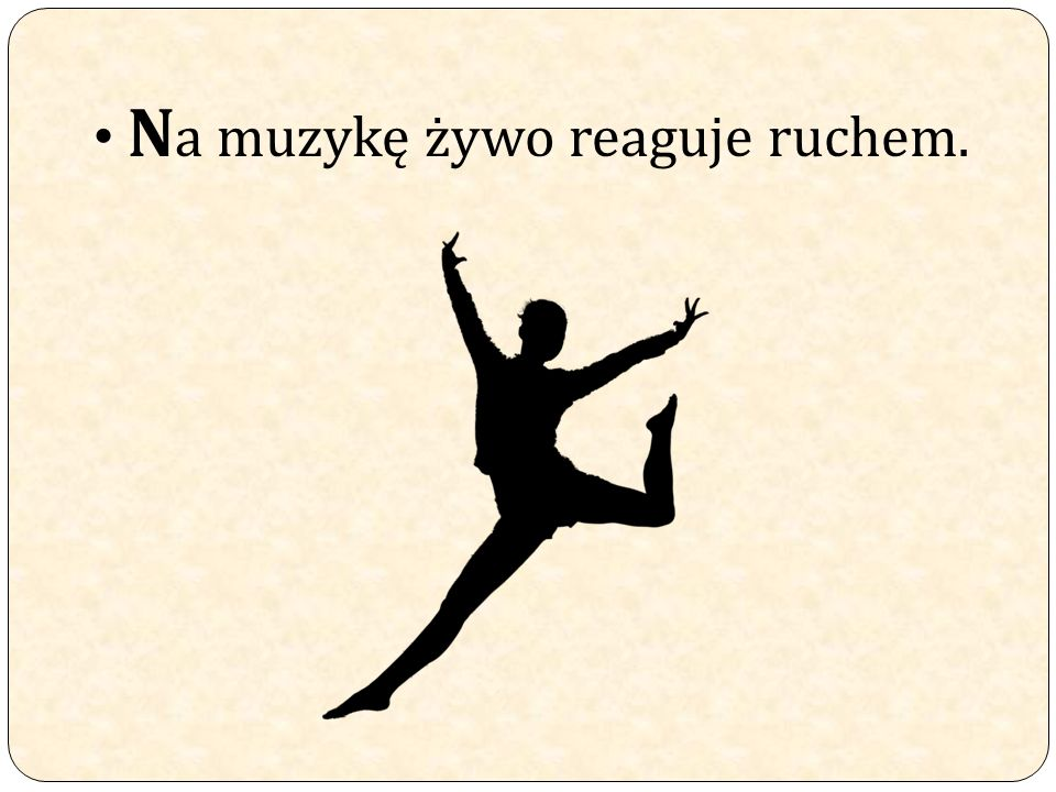 N a muzykę żywo reaguje ruchem.