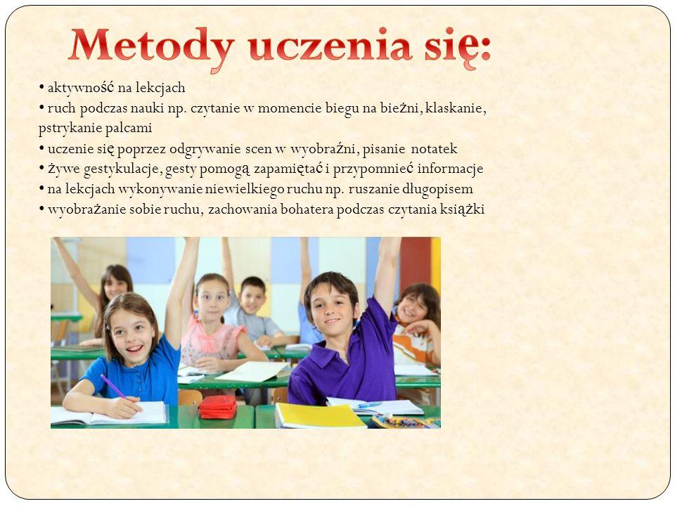aktywno ść na lekcjach ruch podczas nauki np. czytanie w momencie biegu na bie ż ni, klaskanie, pstrykanie palcami uczenie si ę poprzez odgrywanie sce