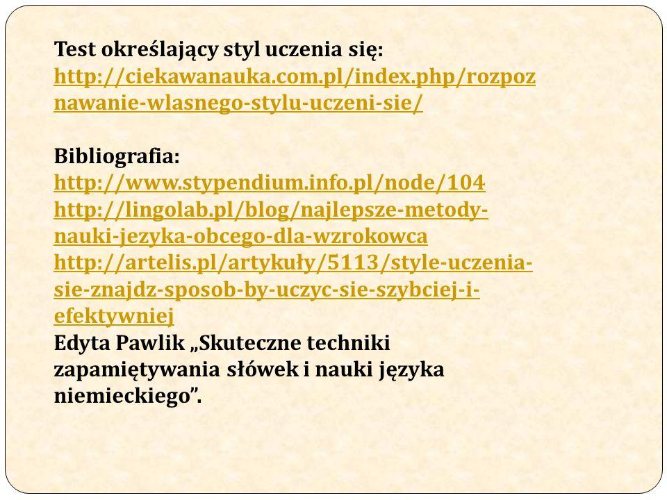 Test określający styl uczenia się: http://ciekawanauka.com.pl/index.php/rozpoz nawanie-wlasnego-stylu-uczeni-sie/ Bibliografia: http://www.stypendium.