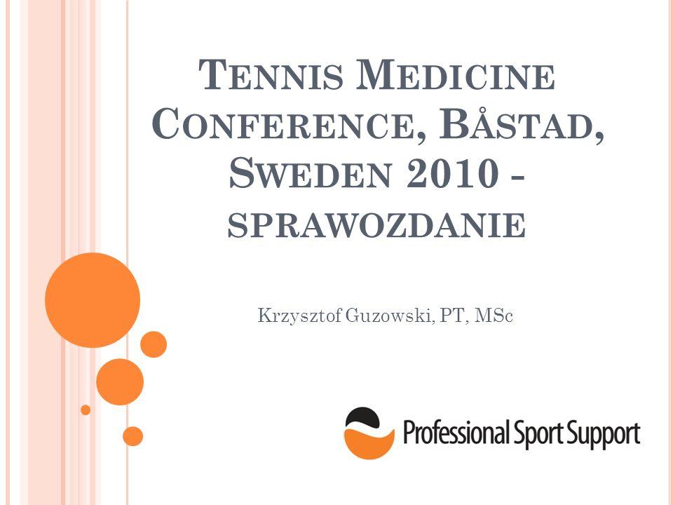 T ENNIS M EDICINE C ONFERENCE, B ÅSTAD, S WEDEN 2010 - SPRAWOZDANIE Krzysztof Guzowski, PT, MSc