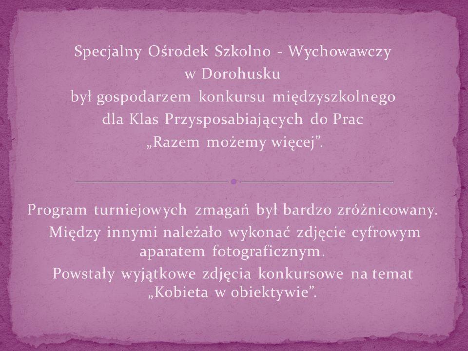 Specjalny Ośrodek Szkolno - Wychowawczy w Dorohusku był gospodarzem konkursu międzyszkolnego dla Klas Przysposabiających do Prac Razem możemy więcej.