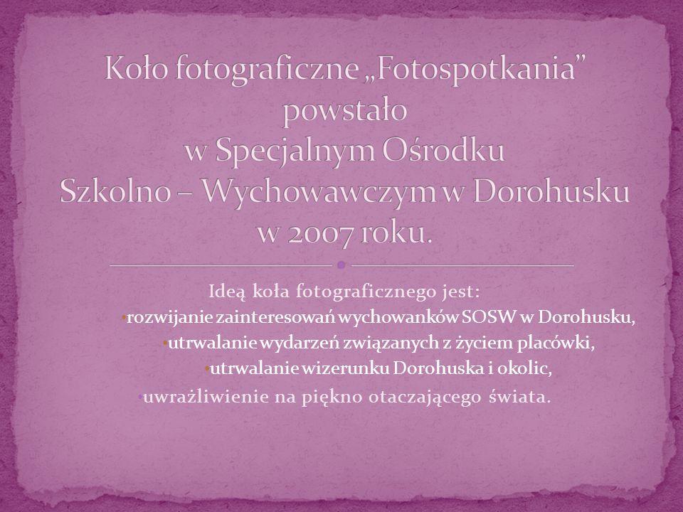 Ideą koła fotograficznego jest: rozwijanie zainteresowań wychowanków SOSW w Dorohusku, utrwalanie wydarzeń związanych z życiem placówki, utrwalanie wizerunku Dorohuska i okolic, uwrażliwienie na piękno otaczającego świata.