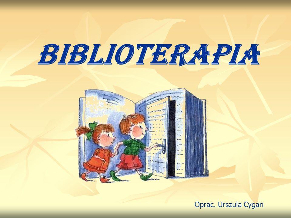 BIBLIOTERAPIA Oprac. Urszula Cygan