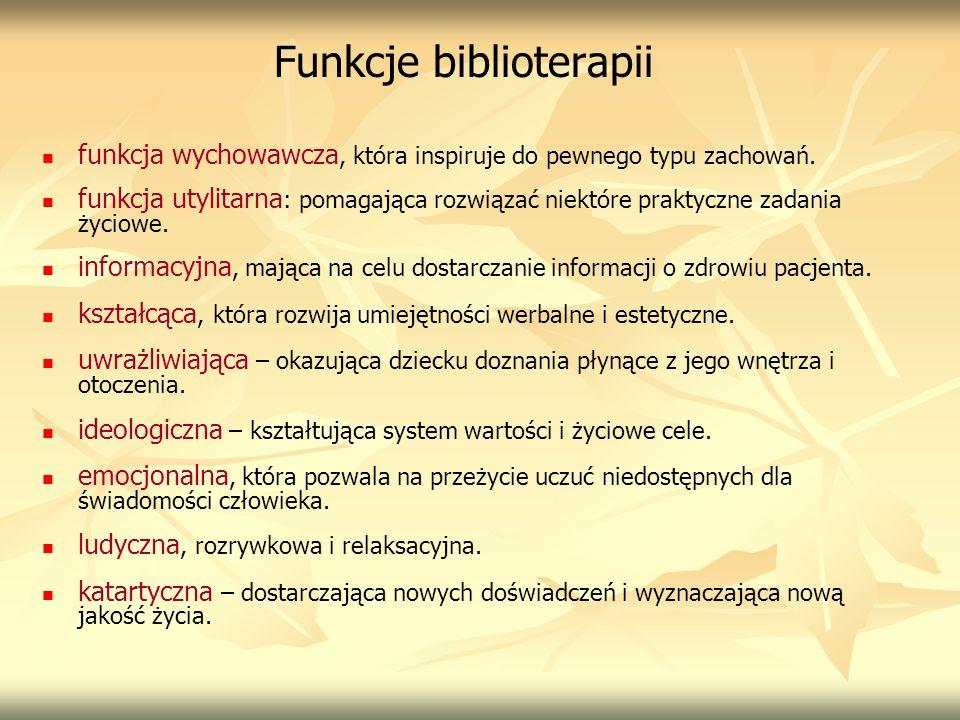 Funkcje biblioterapii funkcja wychowawcza, która inspiruje do pewnego typu zachowań. funkcja utylitarna : pomagająca rozwiązać niektóre praktyczne zad