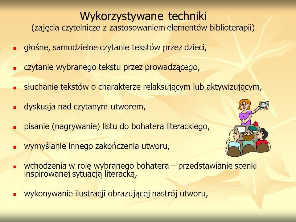 Wykorzystywane techniki (zajęcia czytelnicze z zastosowaniem elementów biblioterapii) głośne, samodzielne czytanie tekstów przez dzieci, czytanie wybr