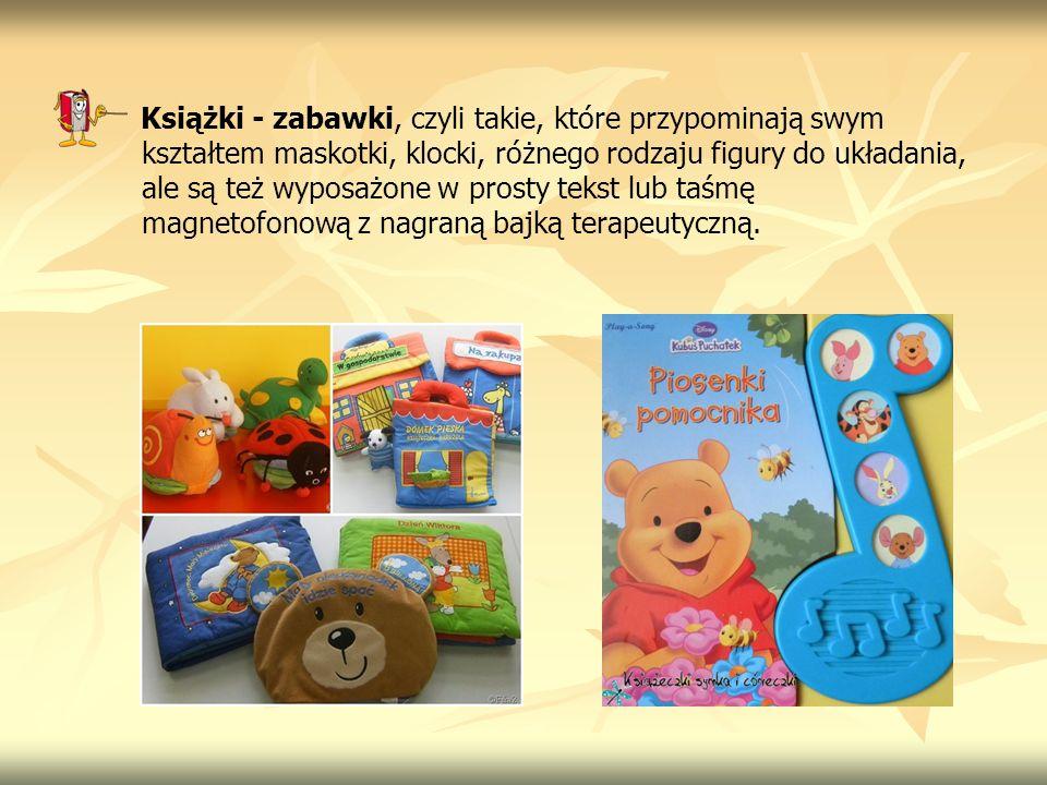 Książki - zabawki, czyli takie, które przypominają swym kształtem maskotki, klocki, różnego rodzaju figury do układania, ale są też wyposażone w prost