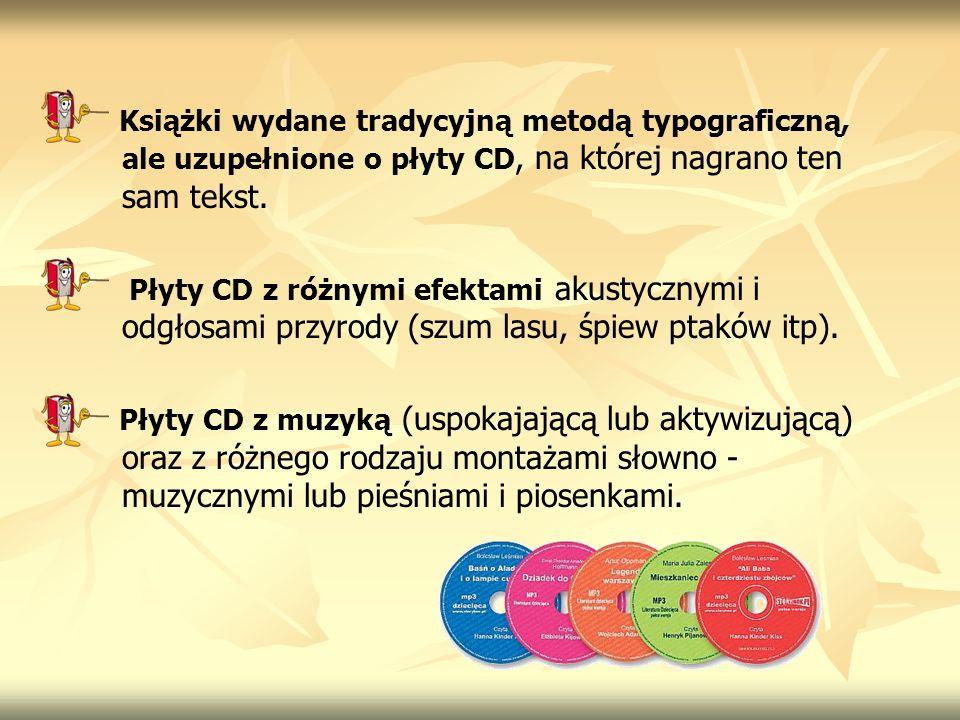 Książki wydane tradycyjną metodą typograficzną, ale uzupełnione o płyty CD, na której nagrano ten sam tekst. Płyty CD z różnymi efektami akustycznymi