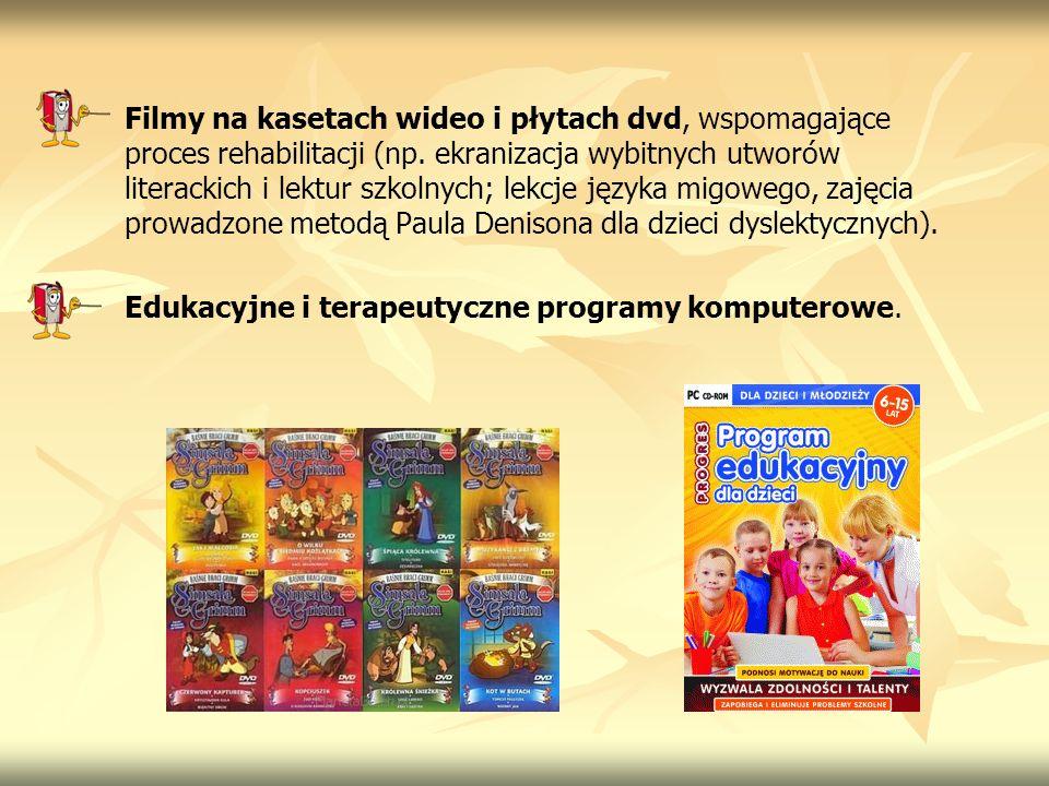 Filmy na kasetach wideo i płytach dvd, wspomagające proces rehabilitacji (np. ekranizacja wybitnych utworów literackich i lektur szkolnych; lekcje jęz